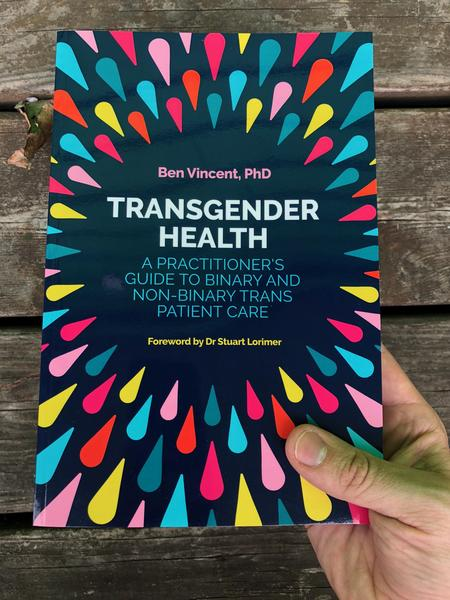 Transgender Health: a practitioner's guide to binary and non-binary trans patient care, B. Vincent